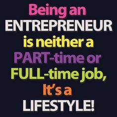 Being an entrepreneur is neither a part-time