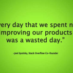 Every day that we spent not improving our products