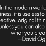 In the modern world of business, it is useless to be a creative